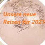 Unsere neuen Reisen für 2021